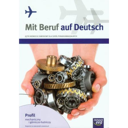 Mit Beruf auf Deutsch. Profil mechaniczny i górniczo-hutniczy. Podręcznik do języka niemieckiego zawodowego