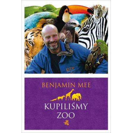 Kupiliśmy ZOO. Niesamowita, lecz prawdziwa historia podupadającego zoo i dwustu zwierząt, które na zawsze odmieniły pewną rodzinę