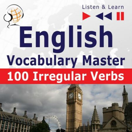 English Vocabulary Master - Listen & Learn to Speak: 100 Irregular Verbs - Elementary / Intermediate Level (A2-B2)