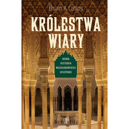 Królestwa wiary. Nowa historia muzułmańskiej Hiszpanii