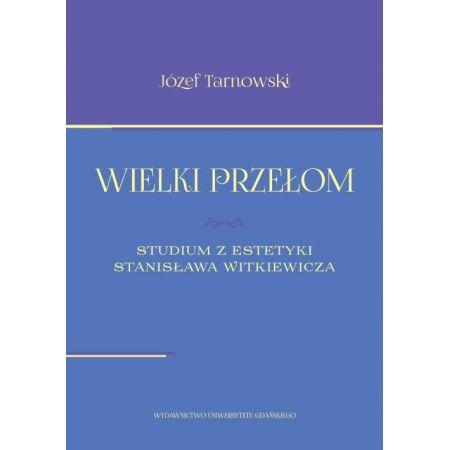Wielki przełom. Studium z estetyki Stanisława Witkiewicza