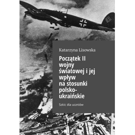 Początek II wojny światowejijej wpływ nastosunki polsko-ukraińskie