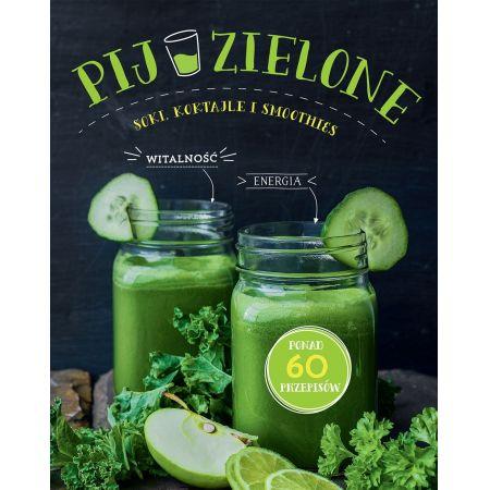 Pij zielone soki, koktajle i smoothies