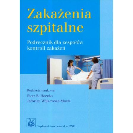 Zakażenia szpitalne. Podręcznik dla zespołów kontroli zakażeń