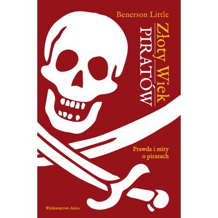 Złoty wiek piratów. Prawda i mity o piratach