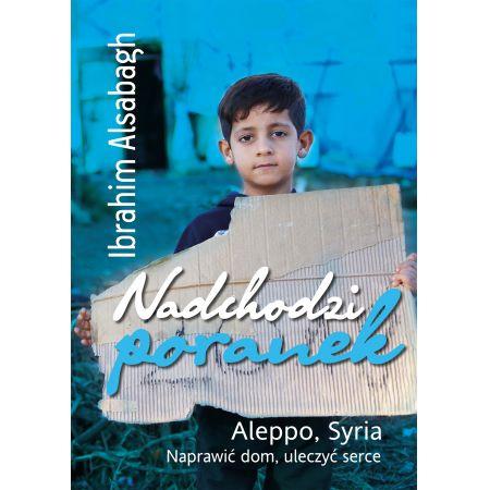 Nadchodzi poranek. Aleppo, Syria. Naprawić dom, uleczyć serce