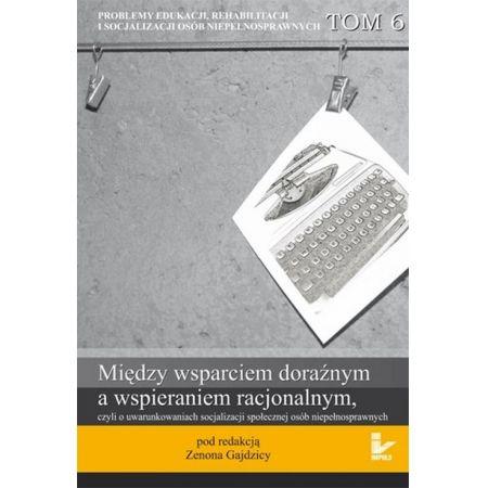 Problemy edukacji, rehabilitacji i socjalizacji osób niepełnosprawnych, t. 6