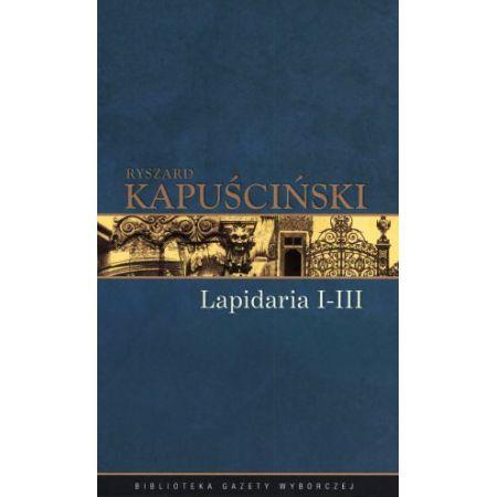 Ryszard Kapuściński T.06 - Lapidarium I-III