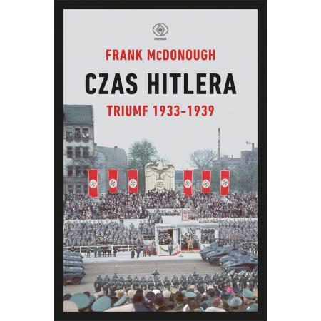 Czas Hitlera. Tom 1. Triumf 1933-1939