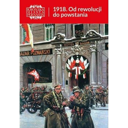 Kronika Miasta Poznania 3/2018 1918. Od rewolucji