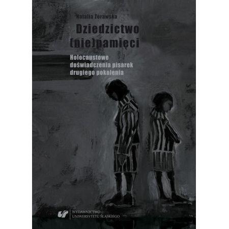 Dziedzictwo (nie)pamięci. Holocaustowe doświadczenia pisarek drugiego pokolenia
