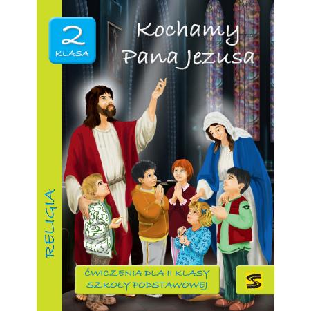 Kochamy Pana Jezusa. Religia. Ćwiczenia do 2 klasy szkoły podstawowej