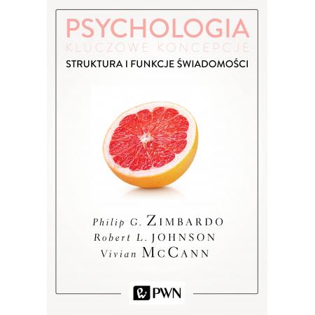 Psychologia. Kluczowe koncepcje. Tom 3. Struktura i funkcje świadomości