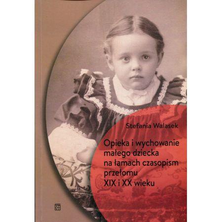 Opieka i wychowanie małego dziecka na łamach czasopism przełomu XIX i XX wieku