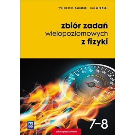 Zbiór zadań wielopoziomowych z fizyki. Klasy 7-8. Szkoła podstawowa