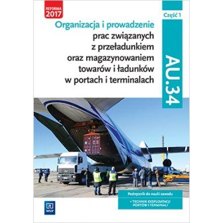 Organizacja i prowadzenie prac związanych z przeładunkiem oraz magazynowaniem towarów i ładunków w portach i terminalach, część 1. Kwalifikacja AU.34. Podręcznik do nauki zawodu technik eksploatacji portów i terminali