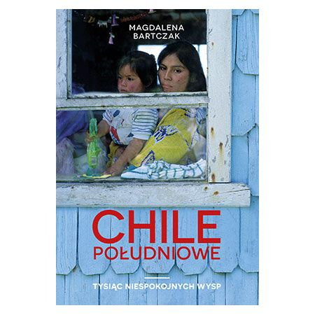 Chile Południowe. Tysiąc niespokojnych wysp