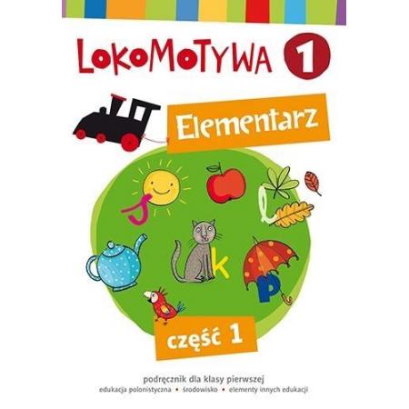 Lokomotywa 1. Elementarz. Podręcznik dla klasy pierwszej do edukacji polonistycznej i środowiska z elementami innych edukacji. Część 1