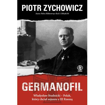 GERMANOFIL. Władysław Studnicki – Polak, który chciał sojuszu z III Rzeszą.