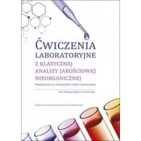 Ćwiczenia laboratoryjne z klasycznej analizy jakościowej nieorganicznej. Podręcznik dla studentów chemii technicznej