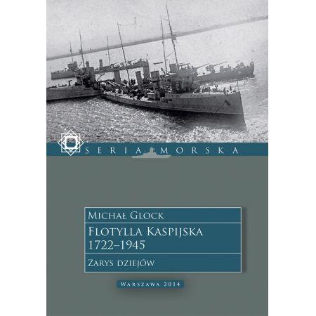 Flotylla Kaspijska 1722-1945. Zarys dziejów