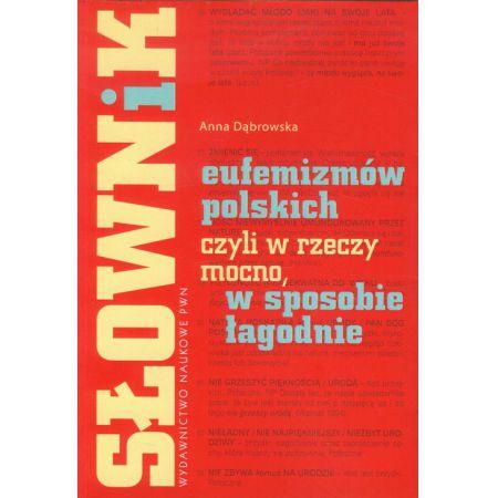 Słownik eufemizmów polskich czyli rzeczy mocno w sposobie łagodnie