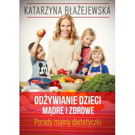 Odżywianie dzieci mądre i zdrowe. Porady mamy dietetyczki