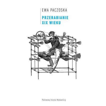 Przerabianie XIX wieku Studia pod redakcją Ewy Paczoskiej i Bartłomieja Szleszyńskiego