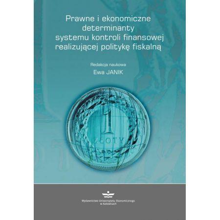 Prawne i ekonomiczne determinanty systemu kontroli finansowej realizującej politykę fiskalną