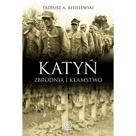 Katyń. Zbrodnia i Kłamstwo - Tadeusz A.Kisielewski