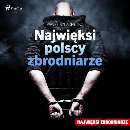 Najwięksi polscy zbrodniarze