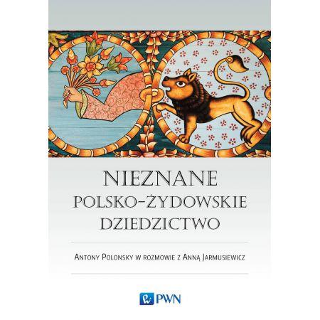 Nieznane polsko-żydowskie dziedzictwo profesor antony polonsky w rozmowie z anną jarmusiewicz
