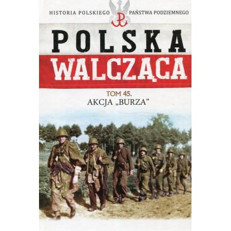 Polska Walcząca Tom 45 Akcja Burza