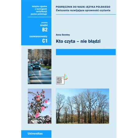 Kto czyta - nie błądzi. Podręcznik do nauki języka polskiego. Ćwiczenia rozwijające sprawność czytania (B2, C1)
