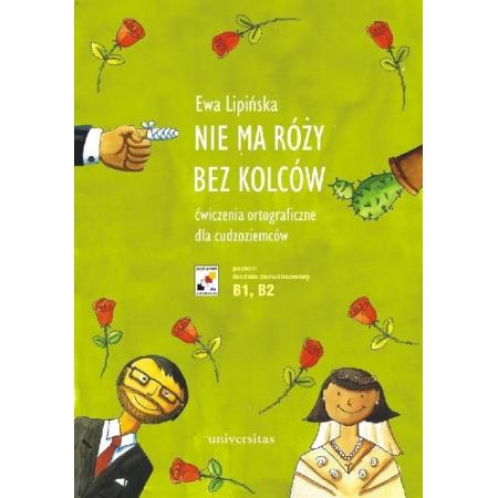 Nie ma róży bez kolców. Ćwiczenia ortograficzne dla cudzoziemców (B1, B2)