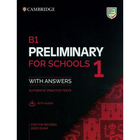B1 Preliminary for Schools 1 for the Revised 2020 Exam Authentic practice tests with Answers with Audio
