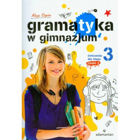 Gramatyka w gimnazjum. Ćwiczenia dla klasy 3 część 2