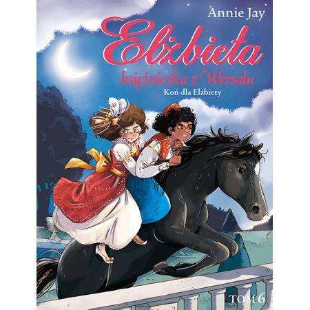 Elżbieta. Księżniczka z Wersalu T.6 Koń dla...