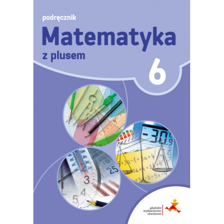 Matematyka z plusem 6. Podręcznik. Szkoła podstawowa
