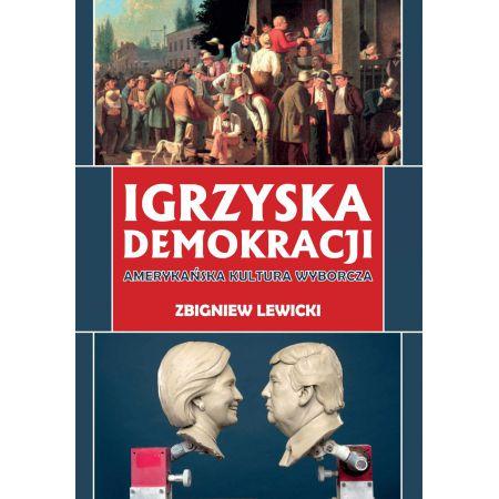 Igrzyska demokracji. Amerykańska kultura wyborcza