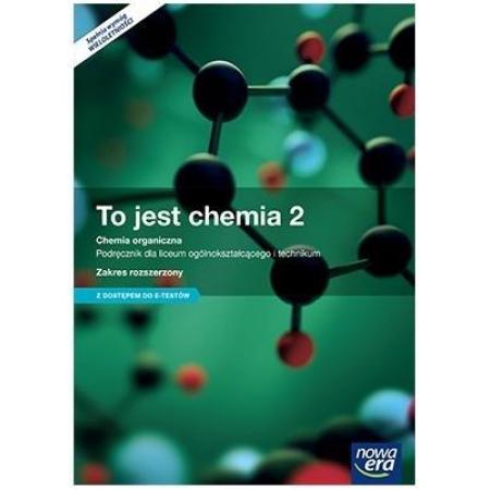 To jest chemia. Część 2. Chemia organiczna. Podręcznik dla liceum ogólnokształcącego i technikum. Zakres rozszerzony. Z dostępem do e-testów. Szkoły ponadgimnazjalne