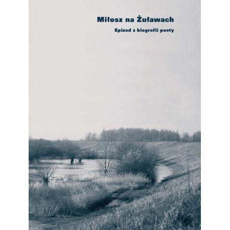 Miłosz na Żuławach. Epizod z biografii poety