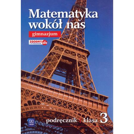 Matematyka wokół nas. Klasa 3. Podręcznik. Gimnazjum