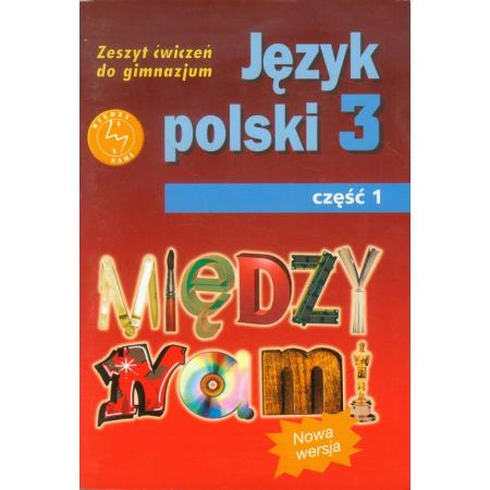 Między nami.Klasa3. Część 1. Język polski. Zeszt ćwiczeń. Gimnazjum